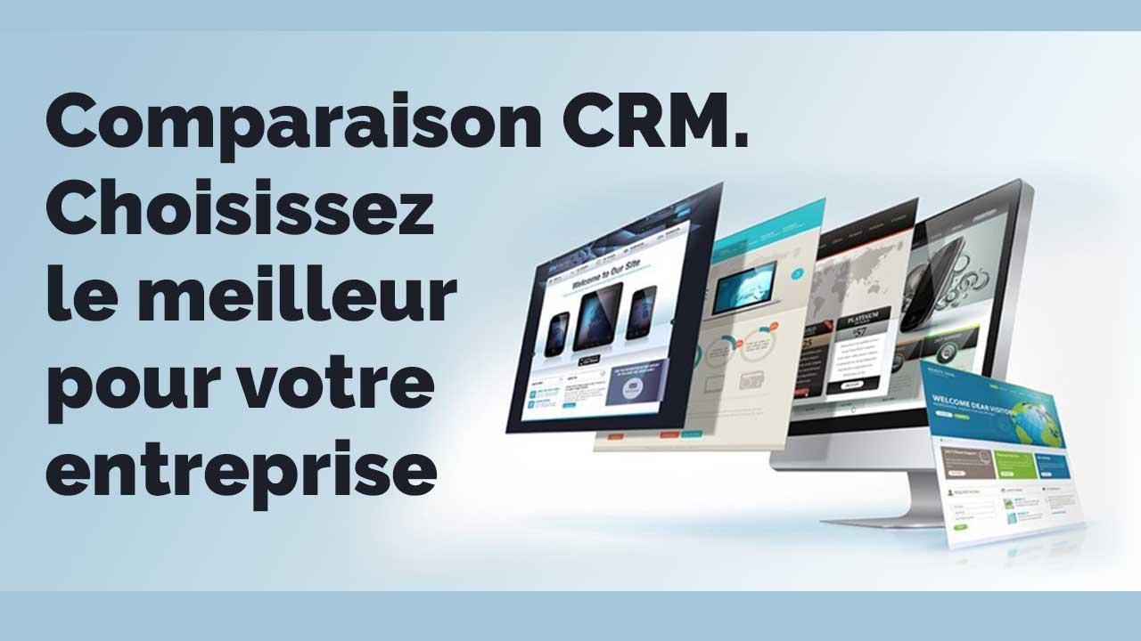Comparaison CRM. Choisissez le meilleur pour votre entreprise