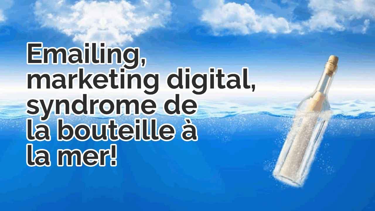 Emailing, marketing digital, syndrome de la bouteille à la mer!