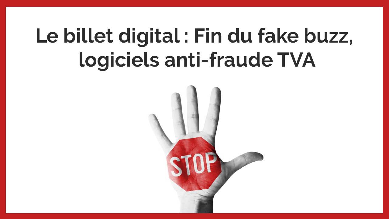 Le billet digital - Fin du fake buzz, logiciels anti-fraude TVA