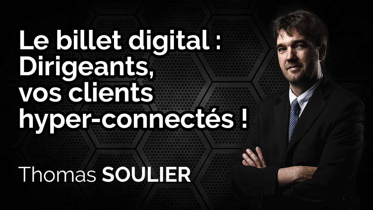 Le billet digital - Dirigeants, vos clients hyper-connectés