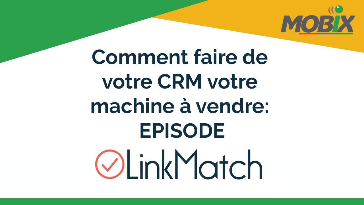 Comment faire de votre CRM votre machine à vendre- EPISODE LINKMATCH