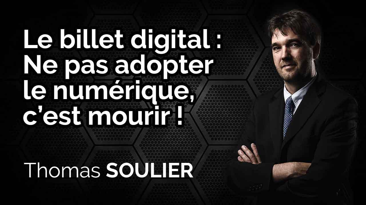 Le billet digital - Ne pas adopter le numérique, c'est mourir !