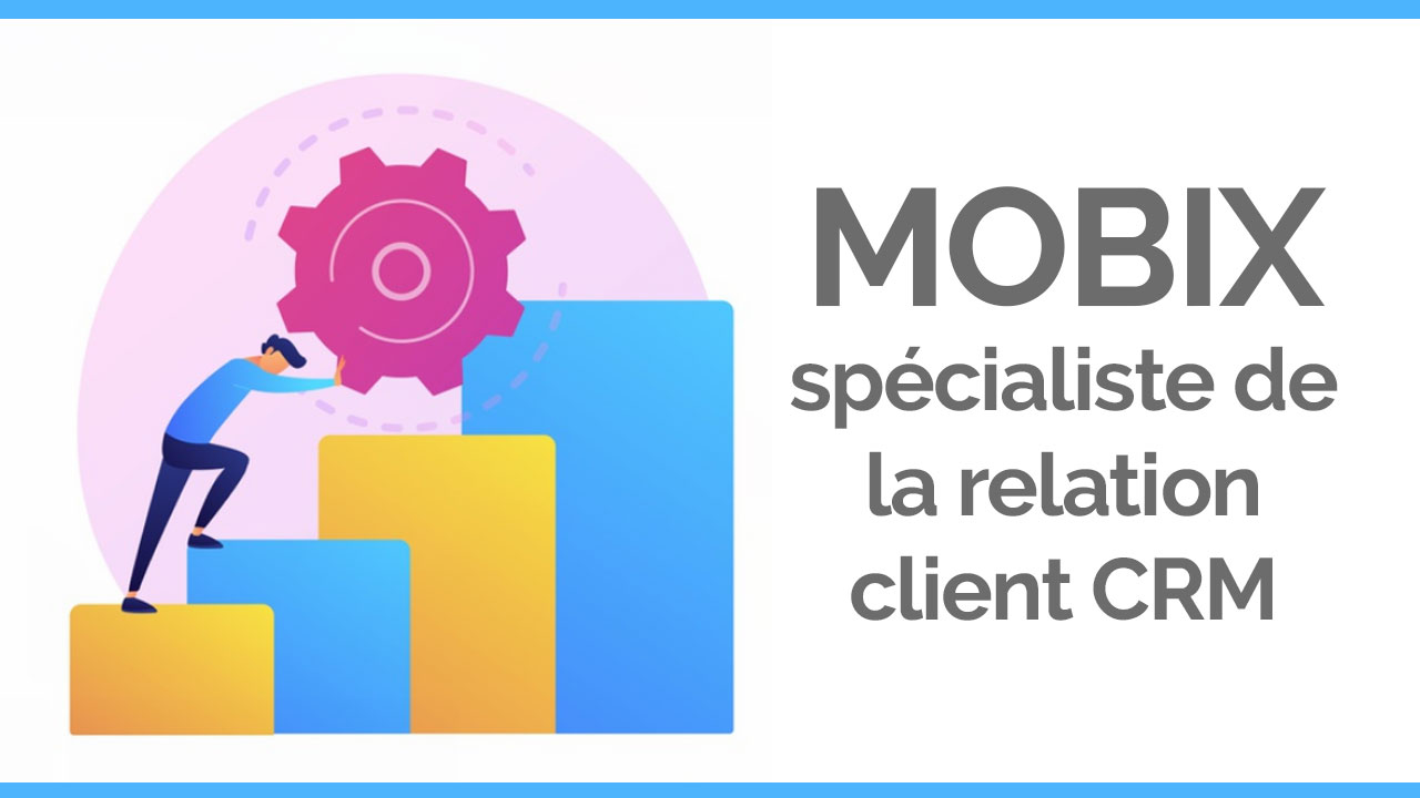 MOBIX,-spécialiste-de-la-relation-client-CRM