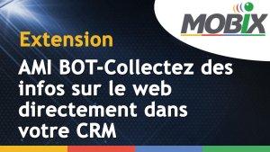Extensions Mobix -AMI BOT-COLLECTEZ DES INFOS SUR LE WEB DIRECTEMENT DANS VOTRE CRM