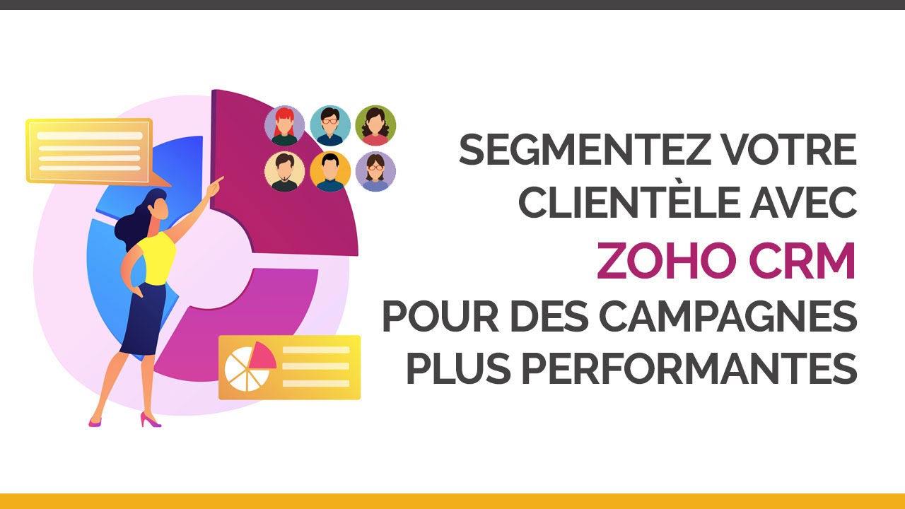 Segmentez votre clientèle avec-Zoho-CRM-pour des campagnes plus performantes